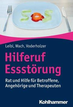 Hilferuf Essstörung (eBook, PDF) - Leibl, Carl; Wach, Gislind; Voderholzer, Ulrich