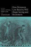 How Persistent Low Returns Will Shape Saving and Retirement (eBook, ePUB)