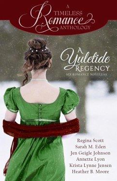 A Yuletide Regency (A Timeless Romance Anthology, #21) (eBook, ePUB)