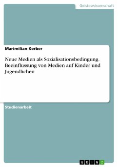 Neue Medien als Sozialisationsbedingung. Beeinflussung von Medien auf Kinder und Jugendlichen (eBook, PDF)
