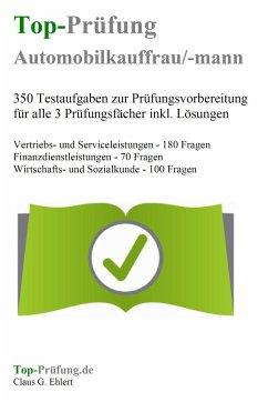 Top-Prüfung Automobilkaufmann / Automobilkauffrau - 350 Übungsaufgaben für die Abschlussprüfung - Ehlert, Claus G.
