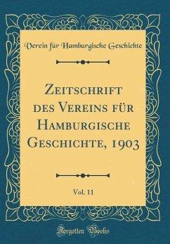 Zeitschrift des Vereins für Hamburgische Geschichte, 1903, Vol. 11 (Classic Reprint)