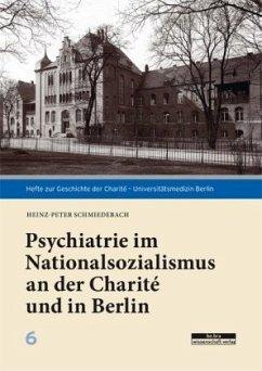 Psychiatrie im Nationalsozialismus an der Charité und in Berlin - Schmiedebach, Heinz-Peter