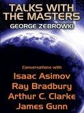 Talks with the Masters: Conversations with Isaac Asimov, Ray Bradbury, Arthur C. Clarke, and James Gunn (eBook, ePUB)