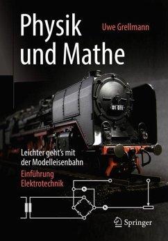 Physik und Mathe - Leichter geht's mit der Modelleisenbahn - Grellmann, Uwe