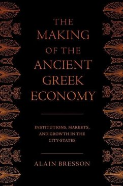 The Making of the Ancient Greek Economy: Institutions, Markets, and Growth in the City-States - Bresson, Alain