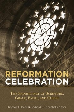 Reformation Celebration: The Significanc: The Significance of Scripture, Grace, Faith, and Christ