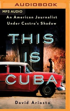 This Is Cuba: An American Journalist Under Cast...