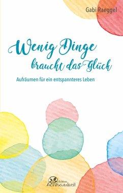 Wenig Dinge braucht das Glück (eBook, ePUB) - Raeggel, Gabi