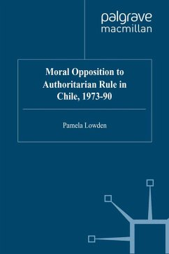 Moral Opposition to Authoritarian Rule in Chile, 1973-90 (eBook, PDF) - Lowden, P.