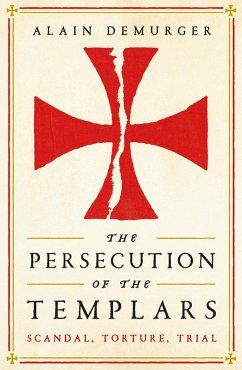 The Persecution of the Templars (eBook, ePUB) - Demurger, Alain