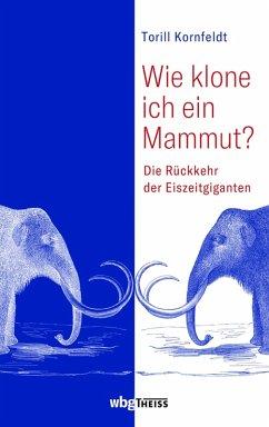Wie klone ich ein Mammut? (eBook, ePUB) - Kornfeldt, Torill