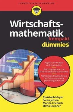 Wirtschaftsmathematik kompakt für Dummies (eBook, ePUB) - Gwinner, Olivia; Friedrich, Marina; Jensen, Sören; Mayer, Christoph