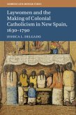 Laywomen and the Making of Colonial Catholicism in New Spain, 1630-1790 (eBook, PDF)