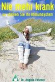 Nie mehr krank - So stärken Sie Ihr Immunsystem (eBook, ePUB)