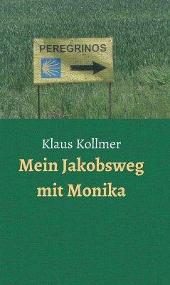 Mein Jakobsweg mit Monika (eBook, ePUB) - Kollmer, Klaus