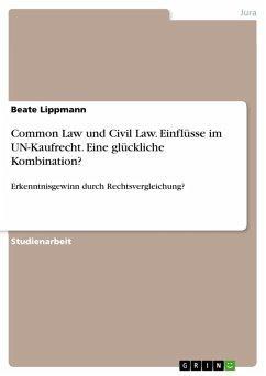 Common Law und Civil Law. Einflüsse im UN-Kaufrecht. Eine glückliche Kombination? (eBook, PDF)
