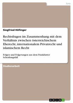 Rechtsfragen im Zusammenhang mit dem Verhältnis zwischen österreichischem Eherecht, internationalem Privatrecht und islamischem Recht (eBook, PDF)
