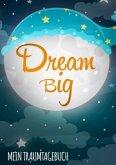 Dream Big - Das Traumtagebuch zum Selberschreiben