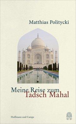 Meine Reise zum Tadsch Mahal - Politycki, Matthias