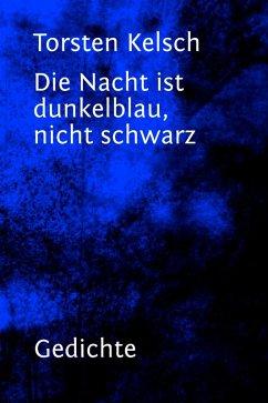 Die Nacht ist dunkelblau, nicht schwarz (eBook, ePUB) - Kelsch, Torsten
