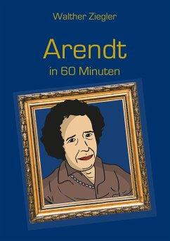 Arendt in 60 Minuten - Ziegler, Walther