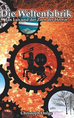 Die Weltenfabrik: Jan Lux und der Zorn der Herrin