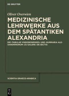 Medizinische Lehrwerke aus dem spätantiken Alexandria - Overwien, Oliver