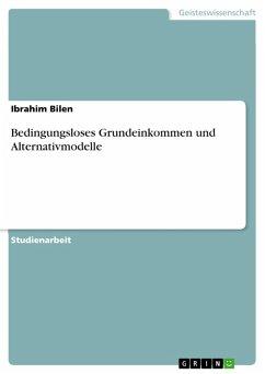 Bedingungsloses Grundeinkommen und Alternativmodelle (eBook, PDF)