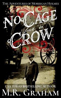 No Cage for a Crow (The Adventures of Morrigan Holmes, #1) (eBook, ePUB) - Graham, M.R.