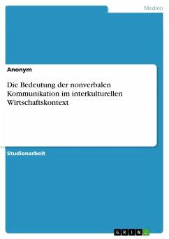 Die Bedeutung der nonverbalen Kommunikation im interkulturellen Wirtschaftskontext (eBook, PDF)