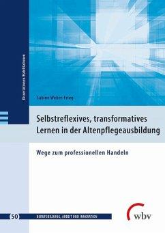 Selbstreflexives, transformatives Lernen in der Altenpflegeausbildung (eBook, PDF) - Weber-Frieg, Sabine