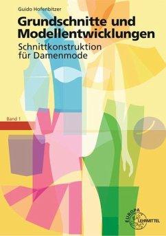 Grundschnitte und Modellentwicklungen - Schnittkonstruktion für Damenmode - Hofenbitzer, Guido