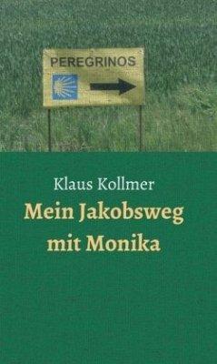 Mein Jakobsweg mit Monika - Kollmer, Klaus