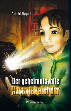 Der geheimnisvolle Adventskalender - Nagel, Astrid
