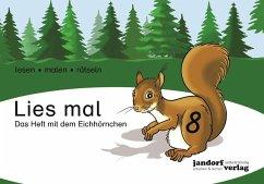 Lies mal 8 - Das Heft mit dem Eichhörnchen .8 - Wachendorf, Peter; Debbrecht, Jan Wachendorf, Anja; Wachendorf, Peter