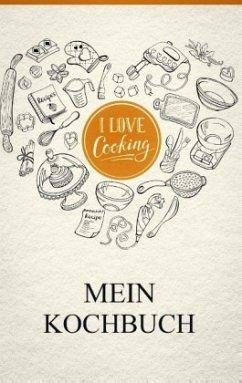 Mein eigenes Kochbuch: Das Kochbuch zum selbst ...