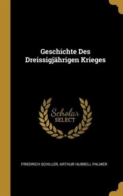 Geschichte Des Dreissigjährigen Krieges - Schiller, Friedrich; Palmer, Arthur Hubbell