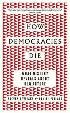 How Democracies Die - Levitsky, Steven; Ziblatt, Daniel