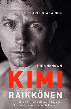 The Unknown Kimi Raikkonen - Hotakainen, Kari