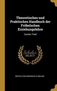 Theoretisches Und Praktisches Handbuch Der Fröbelschen Erziehungslehre: Zweiter Theil