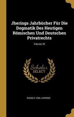 Jherings Jahrbücher Für Die Dogmatik Des Heutigen Römischen Und Deutschen Privatrechts; Volume 35