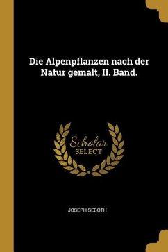 Die Alpenpflanzen Nach Der Natur Gemalt, II. Band. - Seboth, Joseph