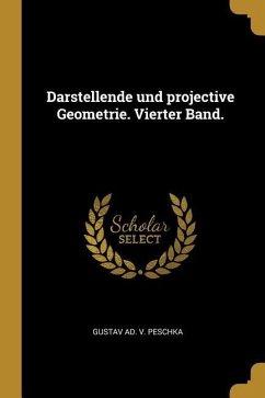 Darstellende Und Projective Geometrie. Vierter Band.