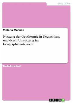 Nutzung der Geothermie in Deutschland und deren Umsetzung im Geographieunterricht (eBook, PDF)