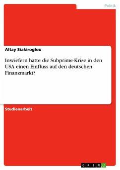 Inwiefern hatte die Subprime-Krise in den USA einen Einfluss auf den deutschen Finanzmarkt?