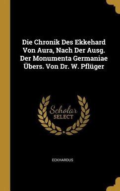 Die Chronik Des Ekkehard Von Aura, Nach Der Ausg. Der Monumenta Germaniae Übers. Von Dr. W. Pflüger - Eckhardus
