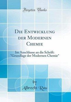 Die Entwicklung Der Modernen Chemie: Im Anschlusse an Die Schrift: