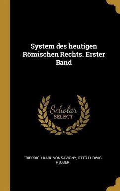 System Des Heutigen Römischen Rechts. Erster Band