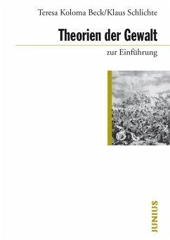 Theorien der Gewalt zur Einführung (eBook, ePUB) - Koloma Beck, Teresa; Schlichte, Klaus